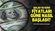 Dolar ve euro fiyatları güne nasıl başladı? Döviz kuru son durum