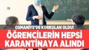 Osmaniye'de korkulan oldu! Öğrencilerin hepsi karantinaya alındı
