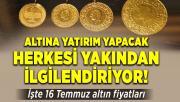 Altına yatırım yapacak herkesi yakından ilgilendiriyor! 16 Temmuz altın fiyatları