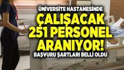 Üniversite hastanesinde çalışacak 251 personel aranıyor! Başvuru şartları belli oldu