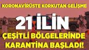 Vaka sayıları hızla artmaya devam ediyor! 21 ilin çeşitli bölgelerinde karantina başladı!