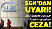 SGK'dan kritik uyarı! 26 Ağustos'a kadar bildirmeyenlere ceza geliyor!