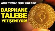 Altın fiyatları rekor kırmasına rağmen darphane talebe yetişemiyor!