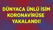 Dünyaca ünlü isim koronavirüse yakalandı!