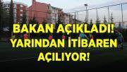 Bakan Kasapoğlu resmen duyurdu! Yarından itibaren açılıyor!