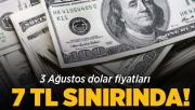Dolar fiyatları 7 TL sınırında! 3 Ağustos Dolar kuru son durum!