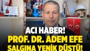 Acı haber! Profesör Doktor Adem Efe koronavirüs nedeniyle hayatını kaybetti!