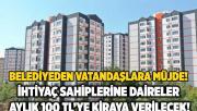 Büyükşehir Belediyesi'nden vatandaşlara müjde! 100 TL'ye kiralık daire verilecek!