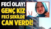 Rize'de korkunç olay! 17 yaşındaki kız hayatını kaybetti! Polis soruşturma başlattı!