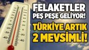 Flaş açıklama! Türkiye'de artık 4 mevsim olmayacak!