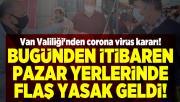 Van Valiliği'nden corona virüs kararı! Bugünden itibaren pazar yerlerinde flaş yasak geldi!