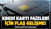 Kredi kartı faizleri hakkında flaş karar Resmi Gazete'de yayımlandı!