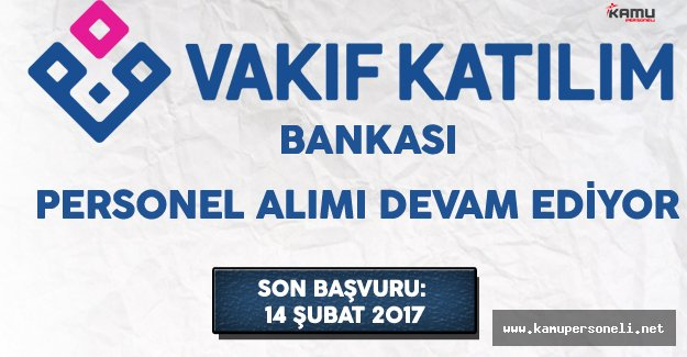 Vakıf Katılım Bankası Türkiye Geneli Çok Sayıda Personel Alımı Devam Ediyor