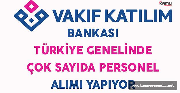 Vakıf Katılım Bankası Türkiye Geneli Çok Sayıda Personel Alımı Yapıyor