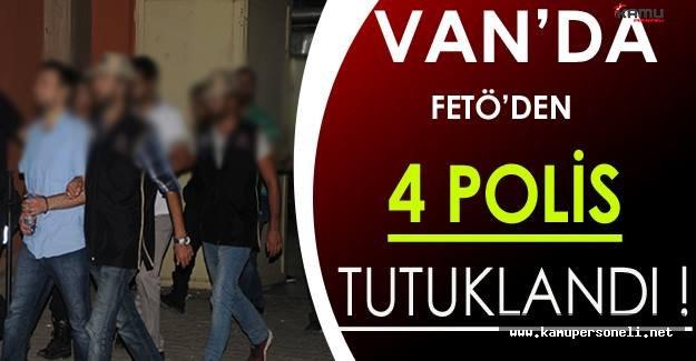 Van'da FETÖ'den 4 Polis Tutuklandı !