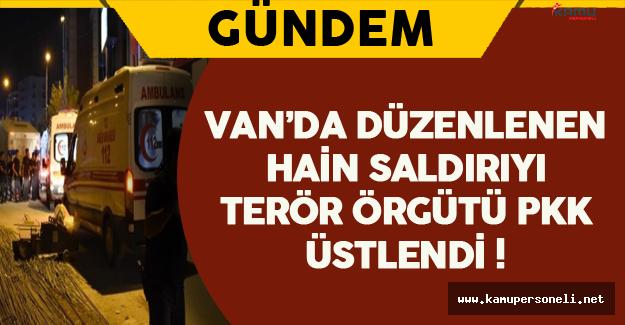 Son Dakika: Van'da Yapılan Hain Saldırıyı PKK Üstlendi !