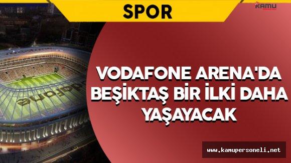 Beşiktaş Vodafone Arena'da Bir İlki Daha Yaşayacak