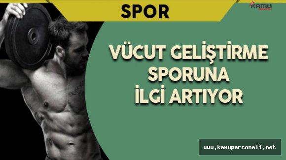 Vücut Geliştirme Sporuna İlgi Artıyor
