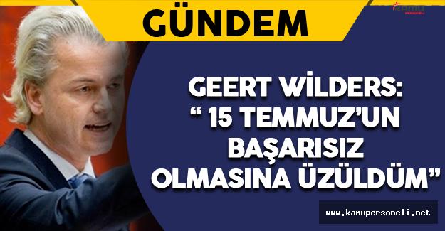 """Wilders: """"15 Temmuzun Başarısız Olmasına Üzüldüm """""""