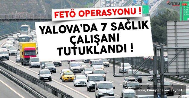 Yalova'da Sağlık Çalışanlarına FETÖ Tutuklaması