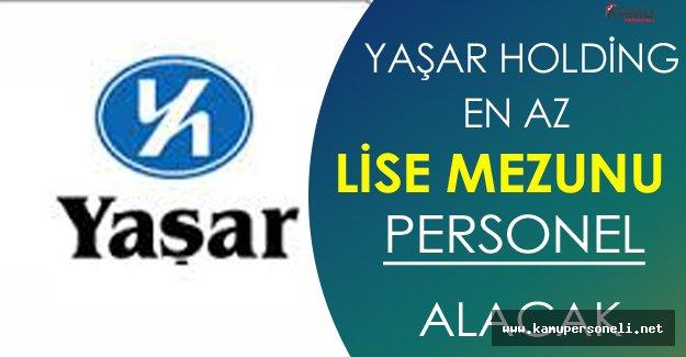 Yaşar Holding En Az Lise Mezunu Personel Alacak