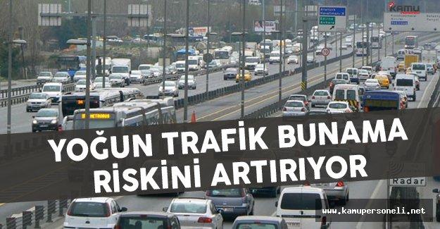 Yoğun Trafik Bunama Riskini Artırıyor