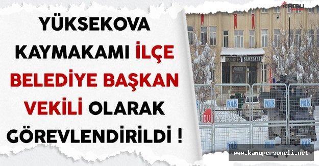 Yüksekova Kaymakamı İlçe Belediye Başkan Vekili Olarak Görevlendirildi