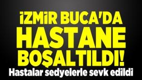 İzmir Buca'da hastane boşaltıldı! Hastalar sedyelerle sevk edildi