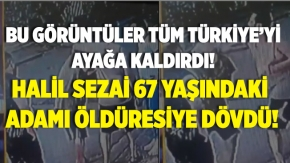 Bu görüntüler tüm Türkiye'yi ayağa kaldırdı! Halil Sezai'nin 67 yaşındaki adamı dövdüğü görüntüler ortaya çıktı! İşte o anlar..